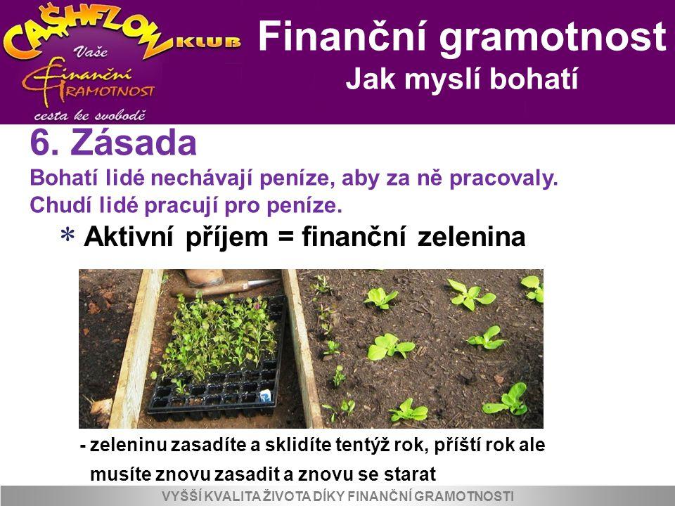 Finanční gramotnost Jak myslí bohatí VYŠŠÍ KVALITA ŽIVOTA DÍKY FINANČNÍ GRAMOTNOSTI  Aktivní příjem = finanční zelenina - zeleninu zasadíte a sklidít