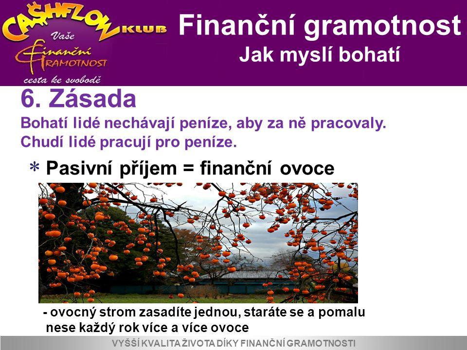 Finanční gramotnost Jak myslí bohatí VYŠŠÍ KVALITA ŽIVOTA DÍKY FINANČNÍ GRAMOTNOSTI  Pasivní příjem = finanční ovoce - ovocný strom zasadíte jednou,