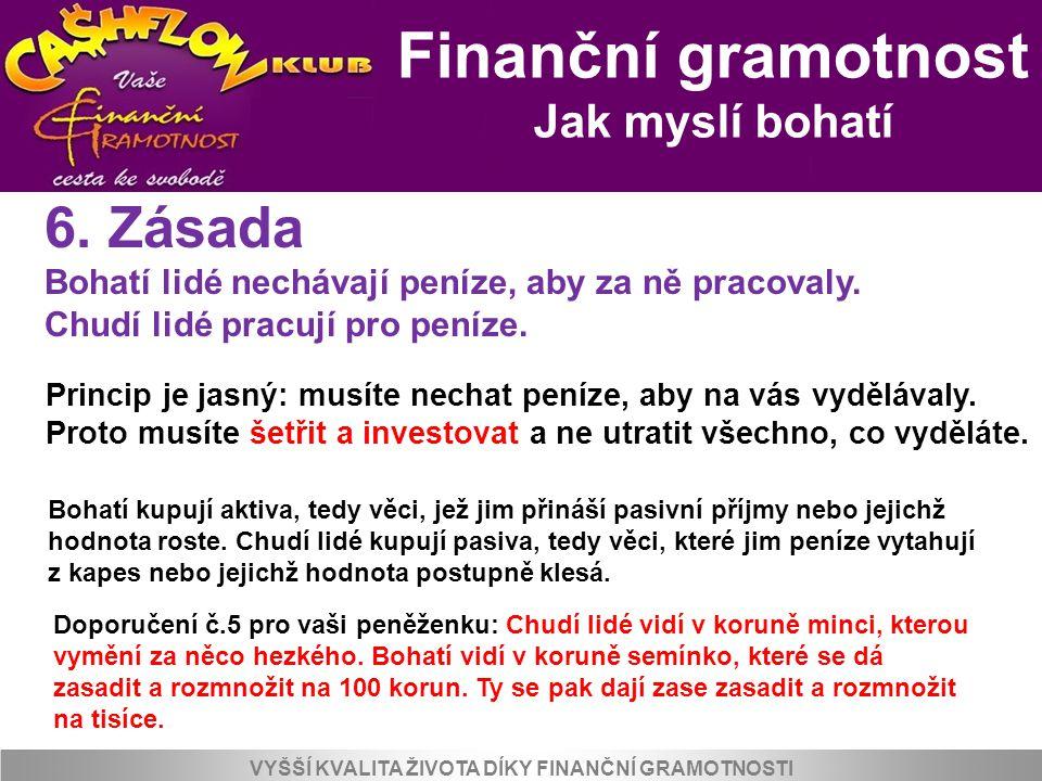 VYŠŠÍ KVALITA ŽIVOTA PRO KLIENTY A SPOLUPRACOVNÍKY KLUBU Pasivní příjmy – finanční ovoce Finanční gramotnost Jak myslí bohatí Princip je jasný: musíte