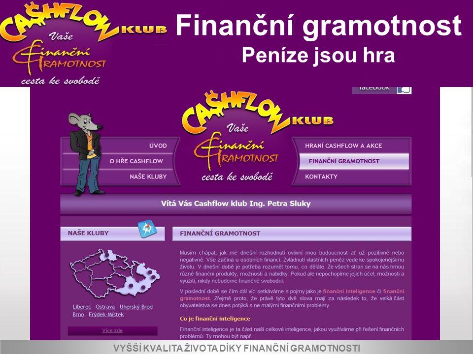 Peníze jsou hra VYŠŠÍ KVALITA ŽIVOTA PRO KLIENTY A SPOLUPRACOVNÍKY KLUBU VYŠŠÍ KVALITA ŽIVOTA DÍKY FINANČNÍ GRAMOTNOSTI Finanční gramotnost Peníze jso