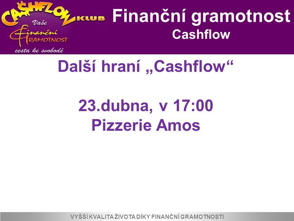 """Finanční gramotnost Cashflow VYŠŠÍ KVALITA ŽIVOTA DÍKY FINANČNÍ GRAMOTNOSTI Další hraní """"Cashflow"""" 23.dubna, v 17:00 Pizzerie Amos"""
