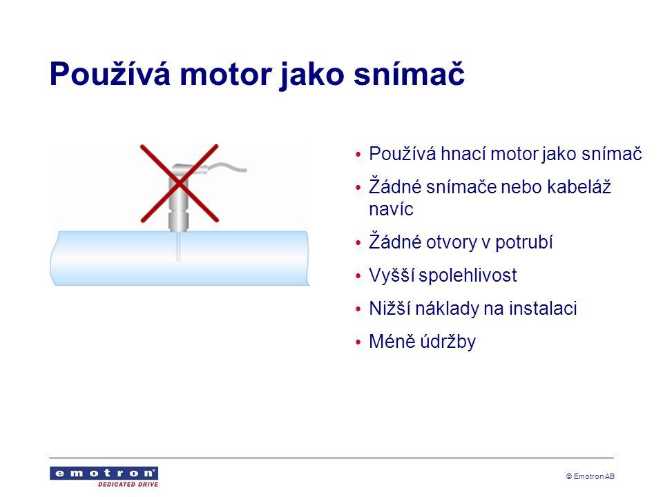 © Emotron AB Používá motor jako snímač Používá hnací motor jako snímač Žádné snímače nebo kabeláž navíc Žádné otvory v potrubí Vyšší spolehlivost Nižš
