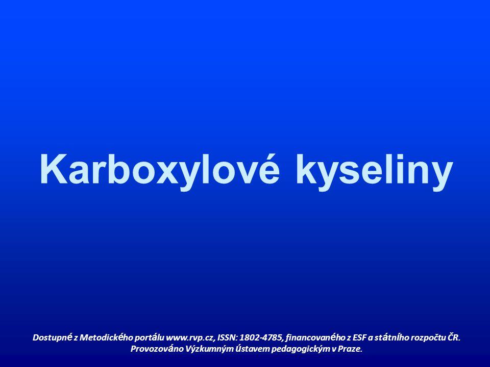 Karboxylové kyseliny Dostupn é z Metodick é ho port á lu www.rvp.cz, ISSN: 1802-4785, financovan é ho z ESF a st á tn í ho rozpočtu ČR. Provozov á no