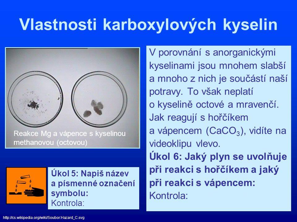 Vlastnosti karboxylových kyselin V porovnání s anorganickými kyselinami jsou mnohem slabší a mnoho z nich je součástí naší potravy. To však neplatí o