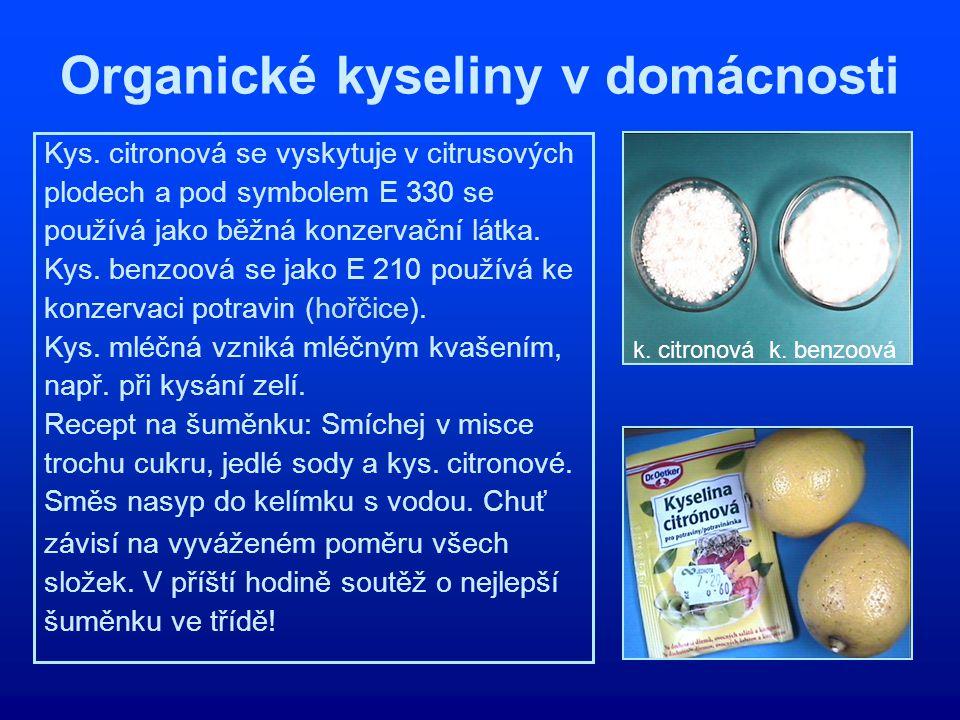 Organické kyseliny v domácnosti Kys. citronová se vyskytuje v citrusových plodech a pod symbolem E 330 se používá jako běžná konzervační látka. Kys. b