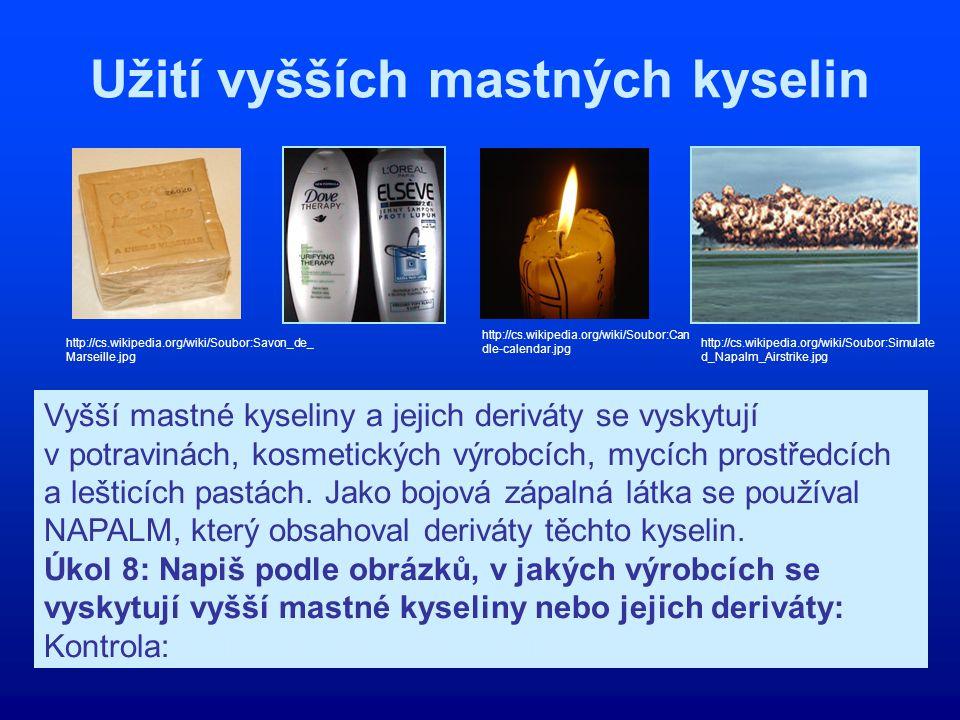 Užití vyšších mastných kyselin http://cs.wikipedia.org/wiki/Soubor:Savon_de_ Marseille.jpg http://cs.wikipedia.org/wiki/Soubor:Can dle-calendar.jpg Vy