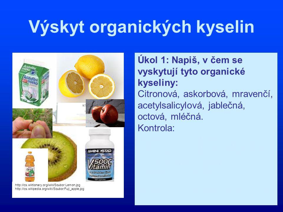 Výskyt organických kyselin http://cs.wiktionary.org/wiki/Soubor:Lemon.jpg http://cs.wikipedia.org/wiki/Soubor:Fuji_apple.jpg Úkol 1: Napiš, v čem se v