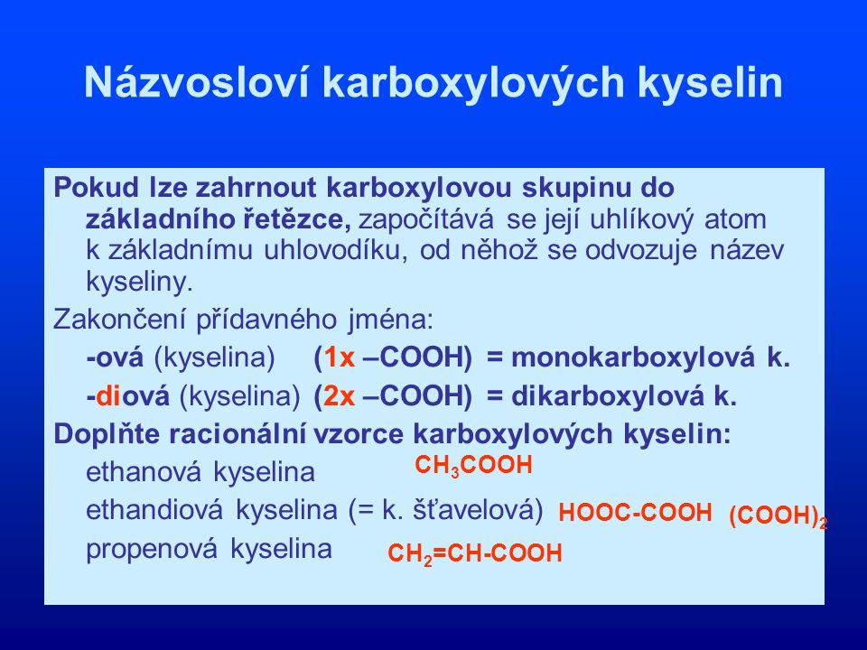 Názvosloví karboxylových kyselin Pokud lze zahrnout karboxylovou skupinu do základního řetězce, započítává se její uhlíkový atom k základnímu uhlovodí