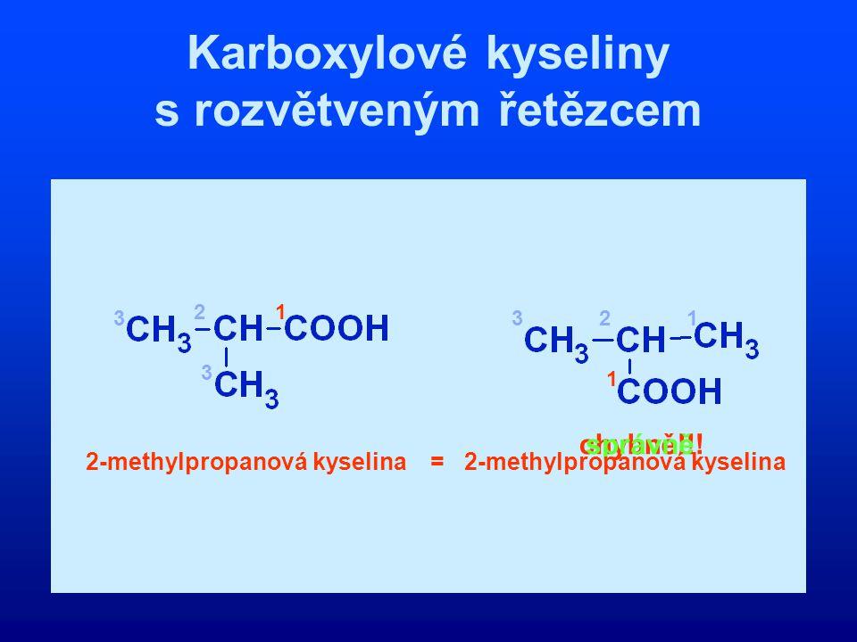 Karboxylové kyseliny s rozvětveným řetězcem 1 2 12 3 33 2-methylpropanová kyselina 1 chybně!!!správně 2-methylpropanová kyselina=