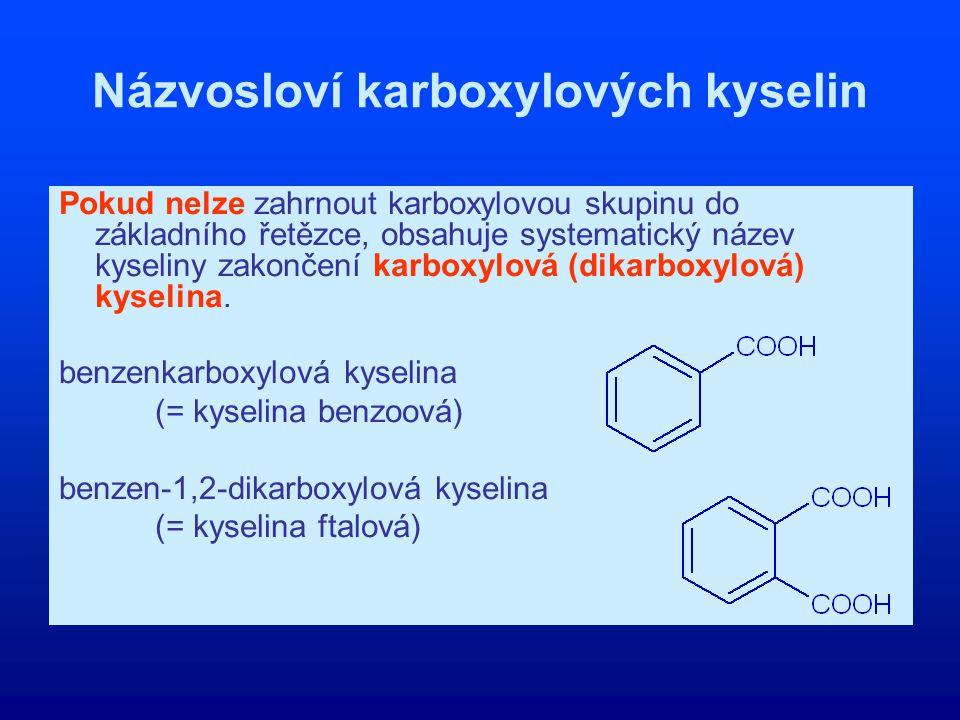 Názvosloví karboxylových kyselin Pokud nelze zahrnout karboxylovou skupinu do základního řetězce, obsahuje systematický název kyseliny zakončení karbo