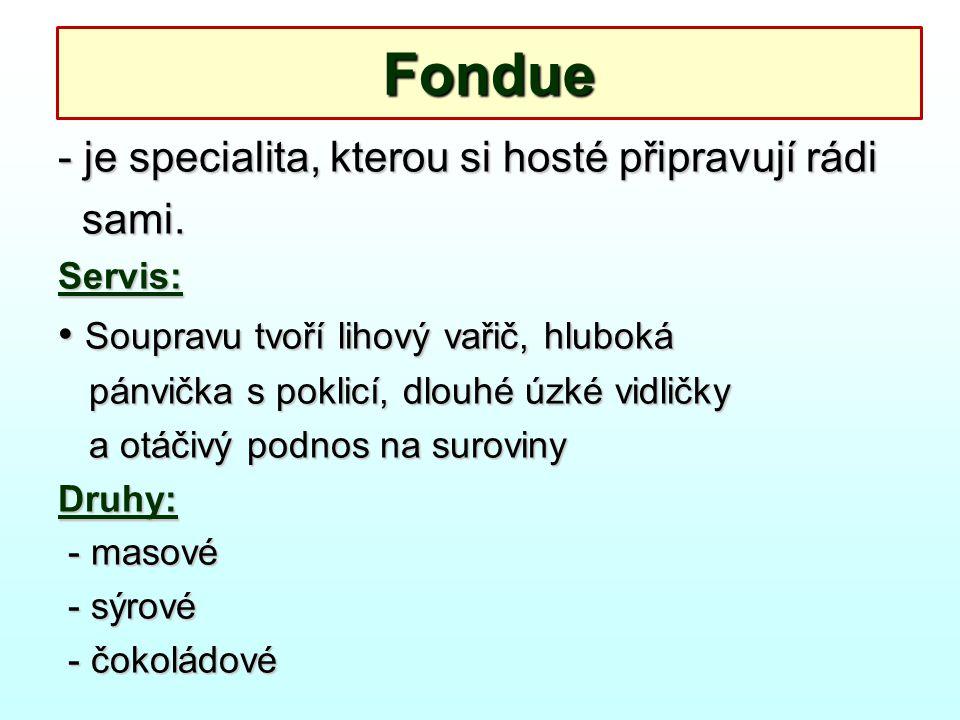 Fondue - je specialita, kterou si hosté připravují rádi sami. sami.Servis: Soupravu tvoří lihový vařič, hluboká Soupravu tvoří lihový vařič, hluboká p