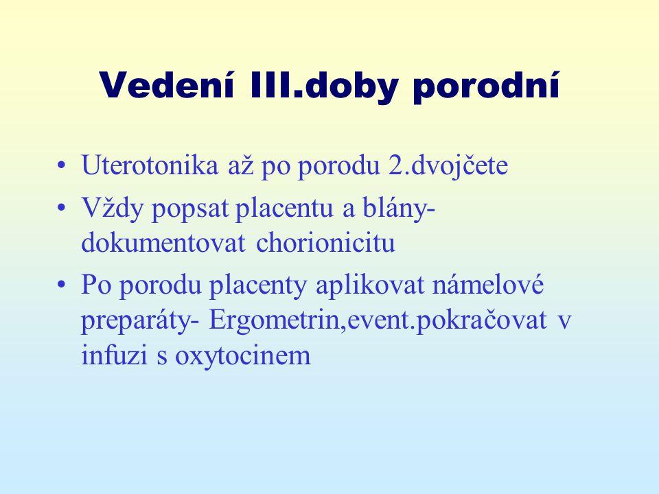 Vedení III.doby porodní Uterotonika až po porodu 2.dvojčete Vždy popsat placentu a blány- dokumentovat chorionicitu Po porodu placenty aplikovat námel