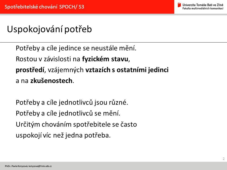 2 PhDr. Pavla Kotyzová, kotyzova@fmk.utb.cz Uspokojování potřeb Spotřebitelské chování SPOCH/ S3 Potřeby a cíle jedince se neustále mění. Rostou v záv
