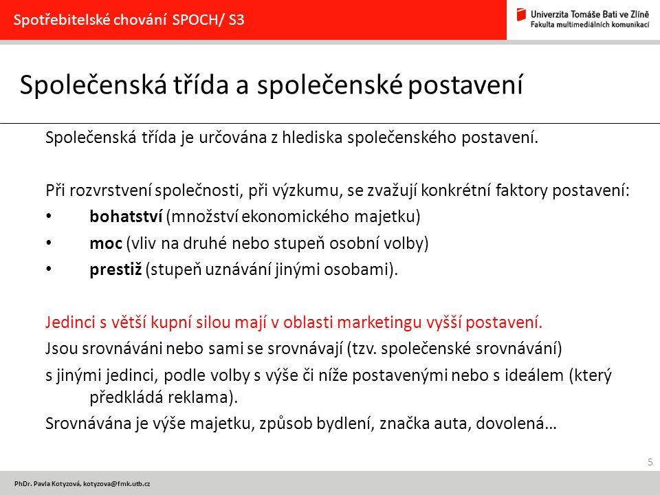 5 PhDr. Pavla Kotyzová, kotyzova@fmk.utb.cz Společenská třída a společenské postavení Spotřebitelské chování SPOCH/ S3 Společenská třída je určována z