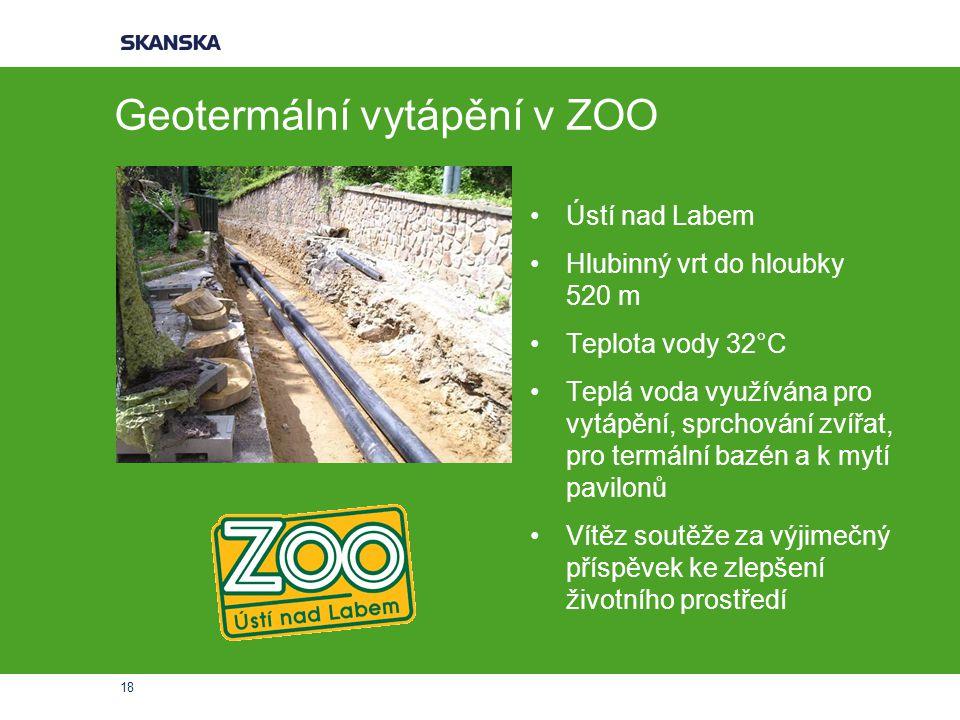 18 Geotermální vytápění v ZOO Ústí nad Labem Hlubinný vrt do hloubky 520 m Teplota vody 32°C Teplá voda využívána pro vytápění, sprchování zvířat, pro