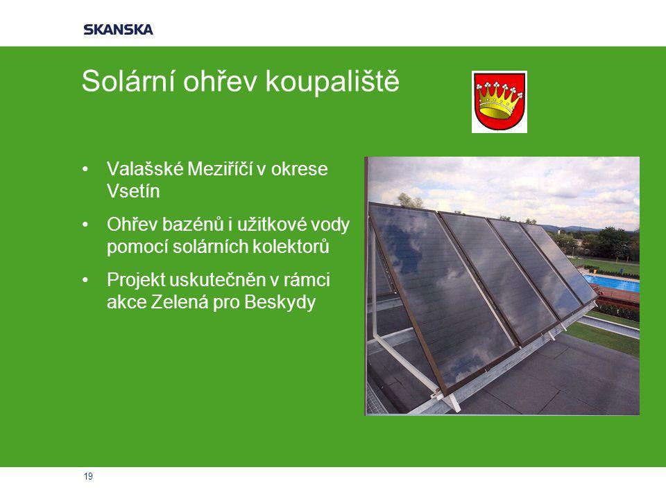 19 Solární ohřev koupaliště Valašské Meziříčí v okrese Vsetín Ohřev bazénů i užitkové vody pomocí solárních kolektorů Projekt uskutečněn v rámci akce