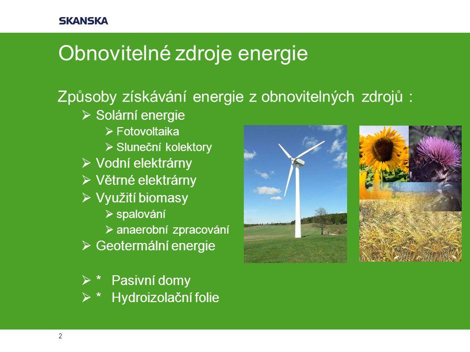 2 Obnovitelné zdroje energie Způsoby získávání energie z obnovitelných zdrojů :  Solární energie  Fotovoltaika  Sluneční kolektory  Vodní elektrár