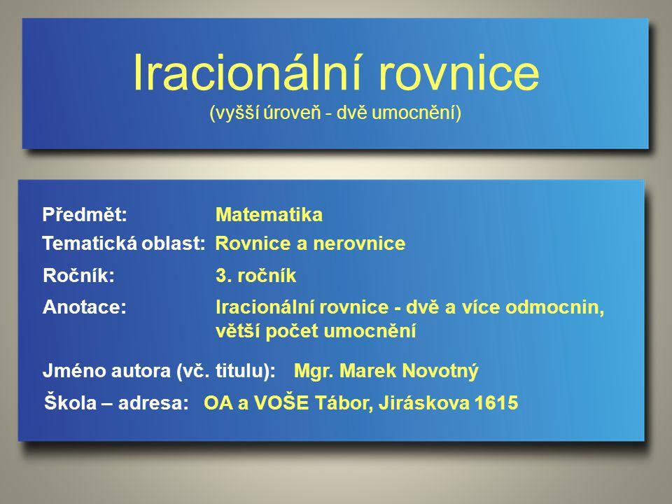 Iracionální rovnice Iracionální rovnice je rovnice, která obsahuje odmocninu z neznámé nebo z výrazu s neznámou.