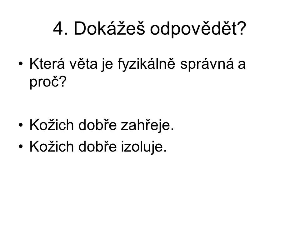 4. Dokážeš odpovědět. Která věta je fyzikálně správná a proč.