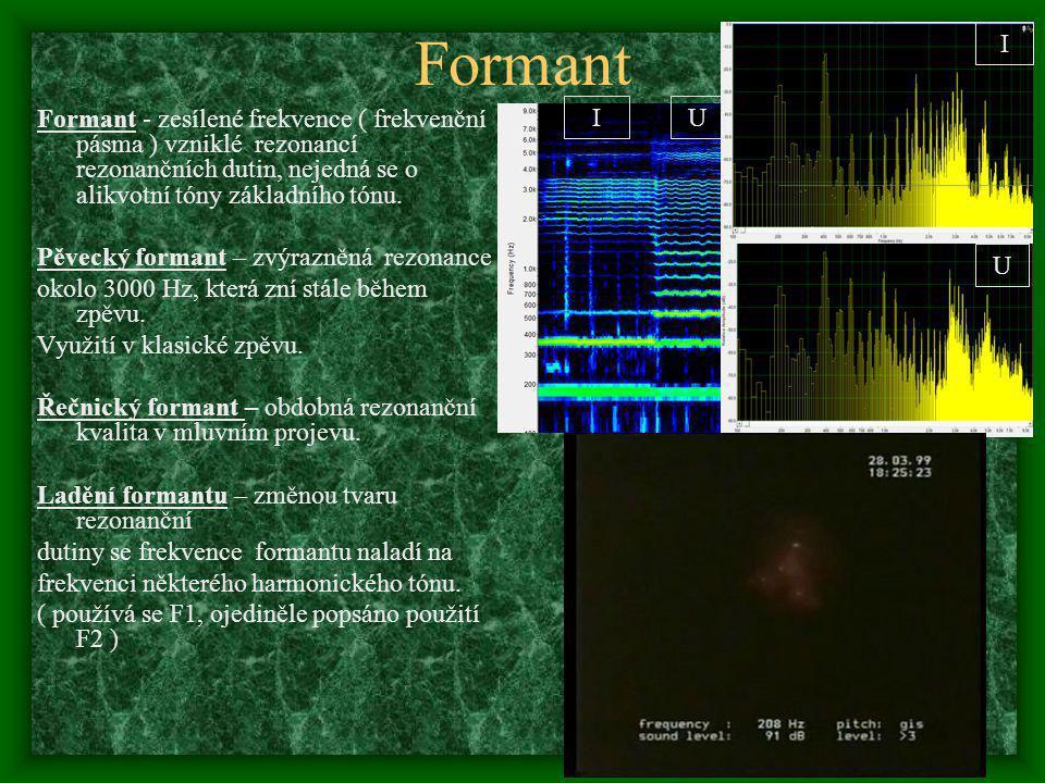 Formant Formant - zesílené frekvence ( frekvenční pásma ) vzniklé rezonancí rezonančních dutin, nejedná se o alikvotní tóny základního tónu. Pěvecký f