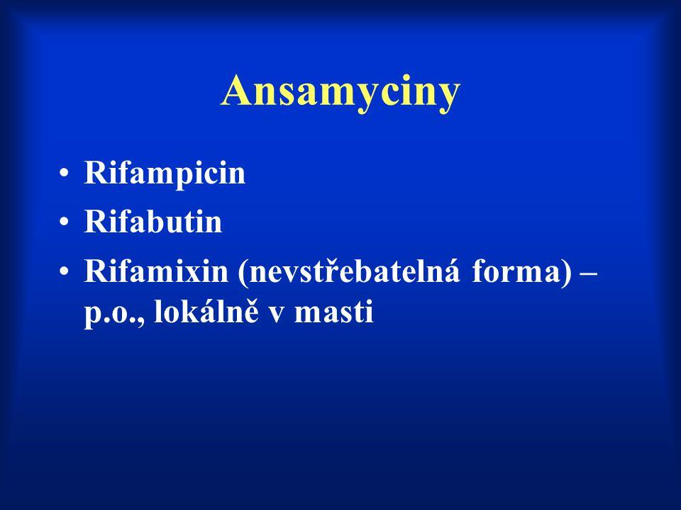 Ansamyciny Rifampicin Rifabutin Rifamixin (nevstřebatelná forma) – p.o., lokálně v masti