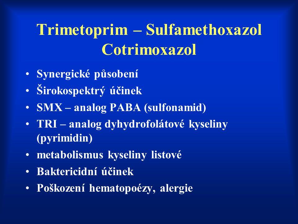 Trimetoprim – Sulfamethoxazol Cotrimoxazol Synergické působení Širokospektrý účinek SMX – analog PABA (sulfonamid) TRI – analog dyhydrofolátové kyseli