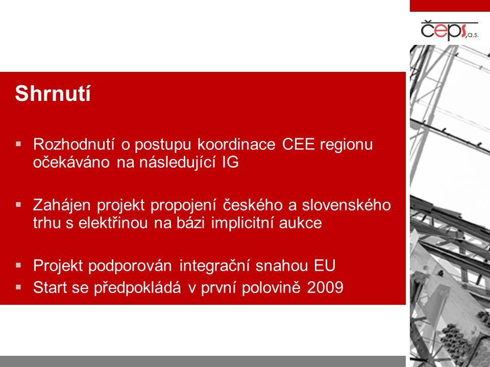 Shrnutí  Rozhodnutí o postupu koordinace CEE regionu očekáváno na následující IG  Zahájen projekt propojení českého a slovenského trhu s elektřinou