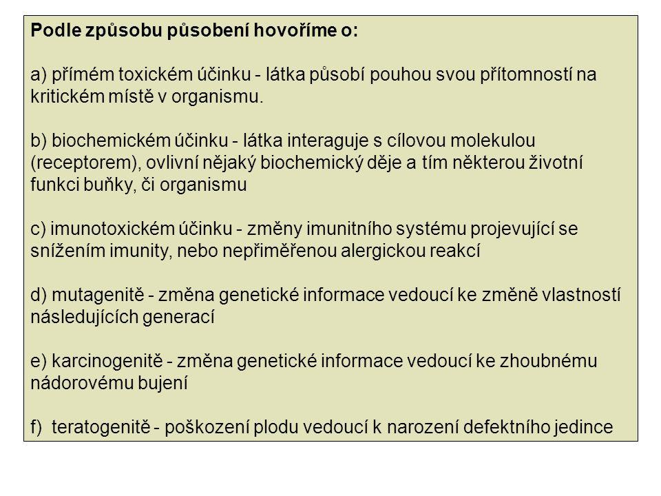 Podle způsobu působení hovoříme o: a) přímém toxickém účinku - látka působí pouhou svou přítomností na kritickém místě v organismu. b) biochemickém úč