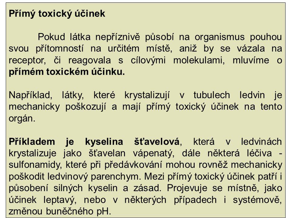 Přímý toxický účinek Pokud látka nepříznivě působí na organismus pouhou svou přítomností na určitém místě, aniž by se vázala na receptor, či reagovala