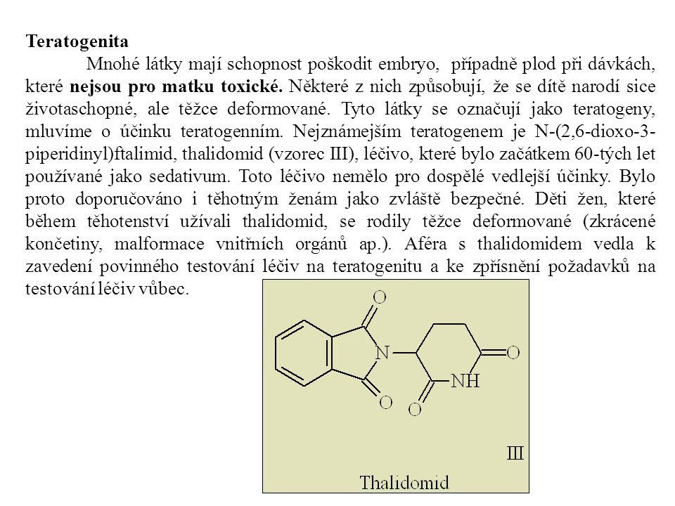 Teratogenita Mnohé látky mají schopnost poškodit embryo, případně plod při dávkách, které nejsou pro matku toxické. Některé z nich způsobují, že se dí