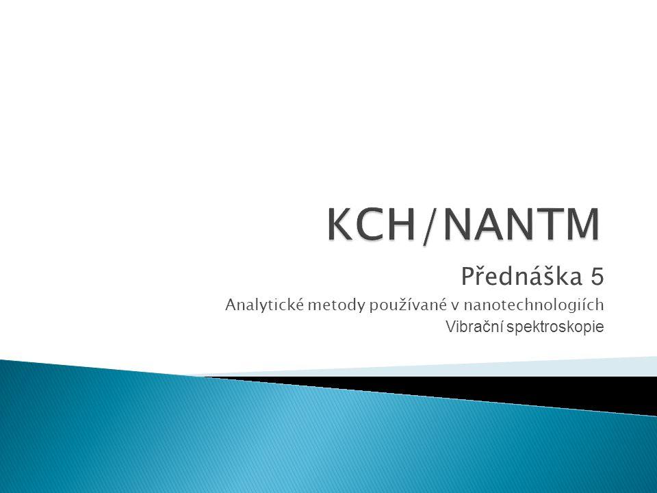 Přednáška 5 Analytické metody používané v nanotechnologiích Vibrační spektroskopie