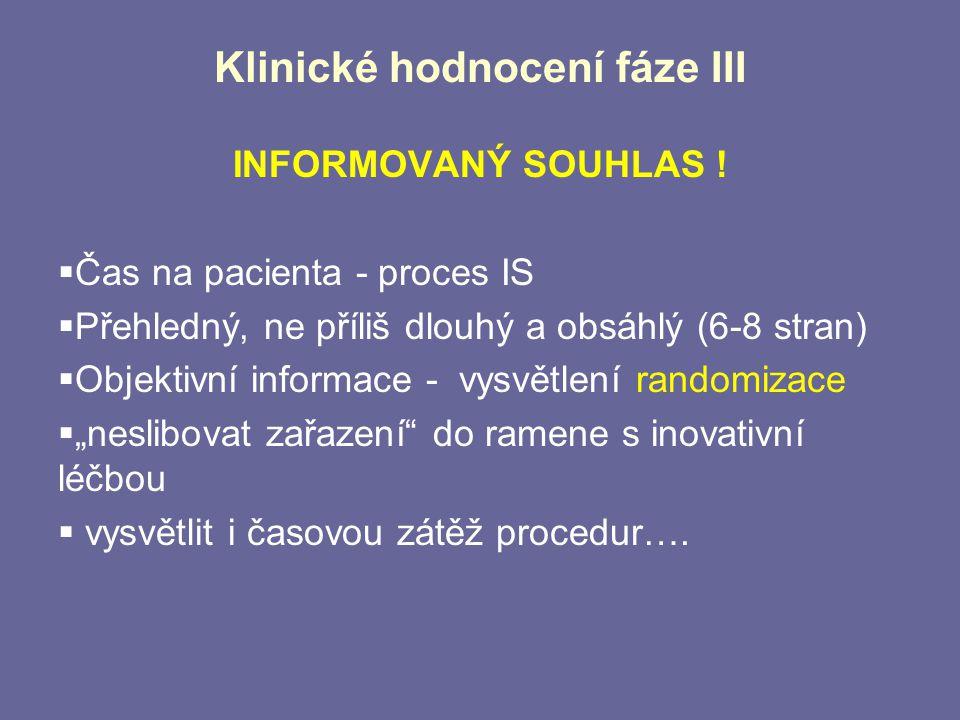 Klinické hodnocení fáze III INFORMOVANÝ SOUHLAS !  Čas na pacienta - proces IS  Přehledný, ne příliš dlouhý a obsáhlý (6-8 stran)  Objektivní infor