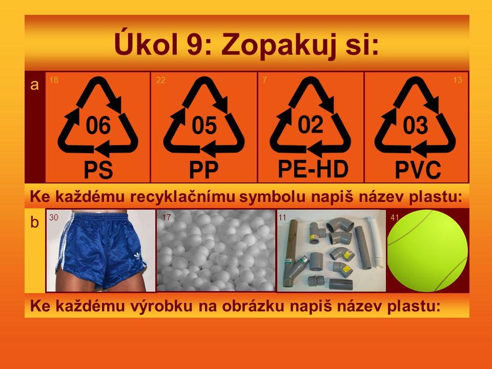 Úkol 9: Zopakuj si: 131822 a 71822 a 7 Ke každému recyklačnímu symbolu napiš název plastu: 41301711 b Ke každému výrobku na obrázku napiš název plastu: