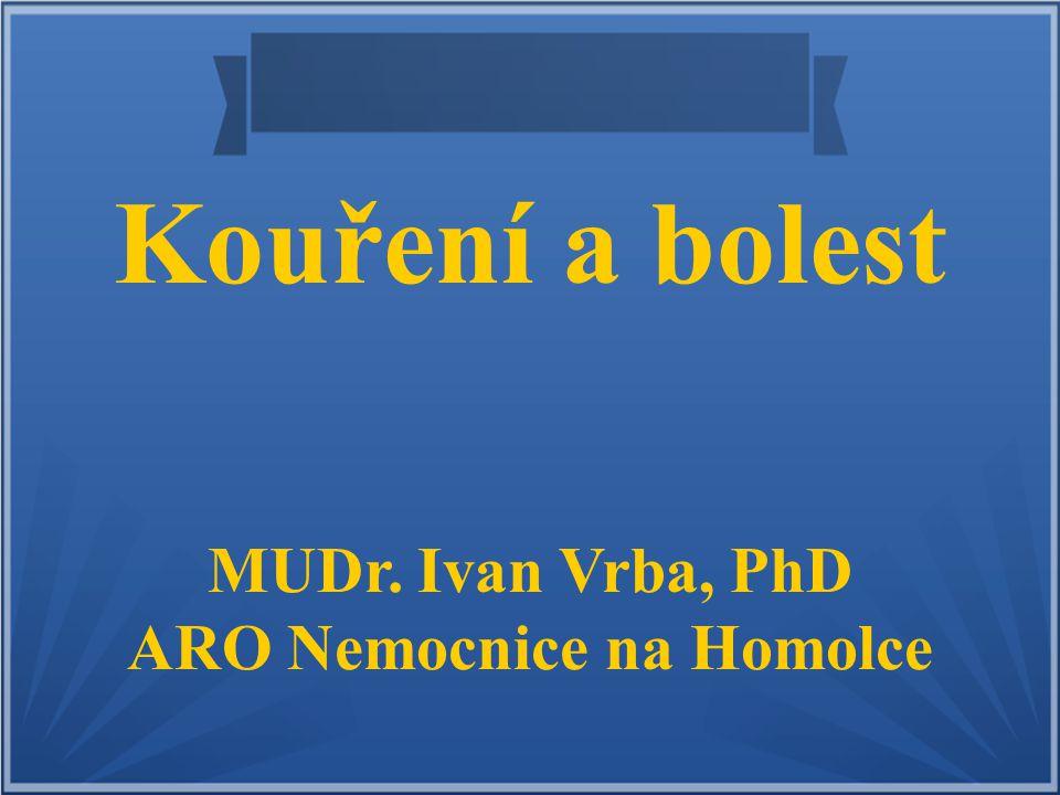 Kouření a bolest MUDr. Ivan Vrba, PhD ARO Nemocnice na Homolce