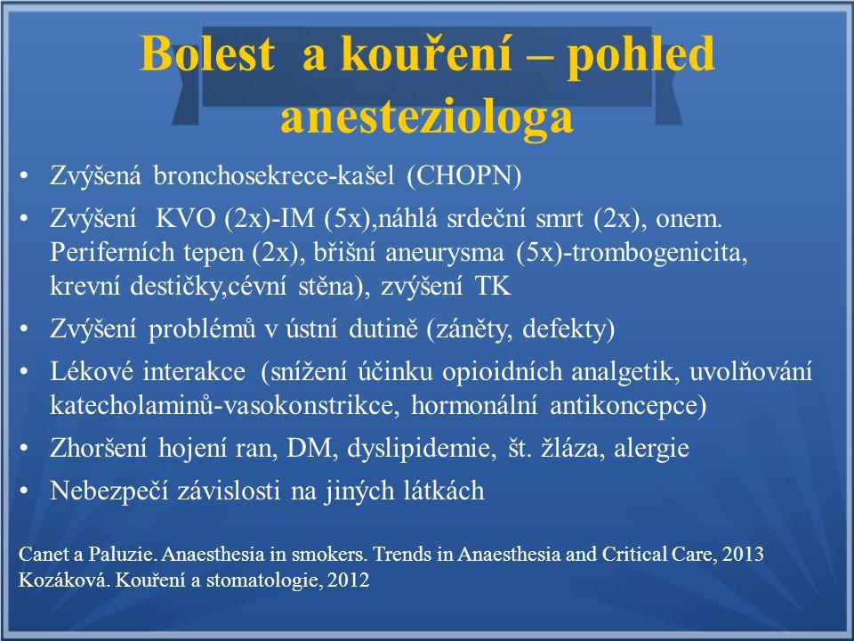 Bolest a kouření – pohled anesteziologa Zvýšená bronchosekrece-kašel (CHOPN) Zvýšení KVO (2x)-IM (5x),náhlá srdeční smrt (2x), onem. Periferních tepen