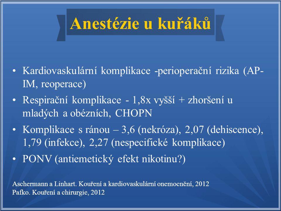 Anestézie u kuřáků Kardiovaskulární komplikace -perioperační rizika (AP- IM, reoperace) Respirační komplikace - 1,8x vyšší + zhoršení u mladých a obéz