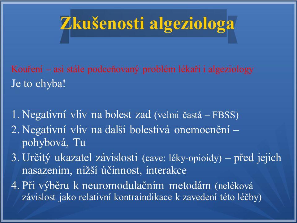 Zkušenosti algeziologa Kouření – asi stále podceňovaný problém lékaři i algeziology Je to chyba! 1. 1.Negativní vliv na bolest zad (velmi častá – FBSS