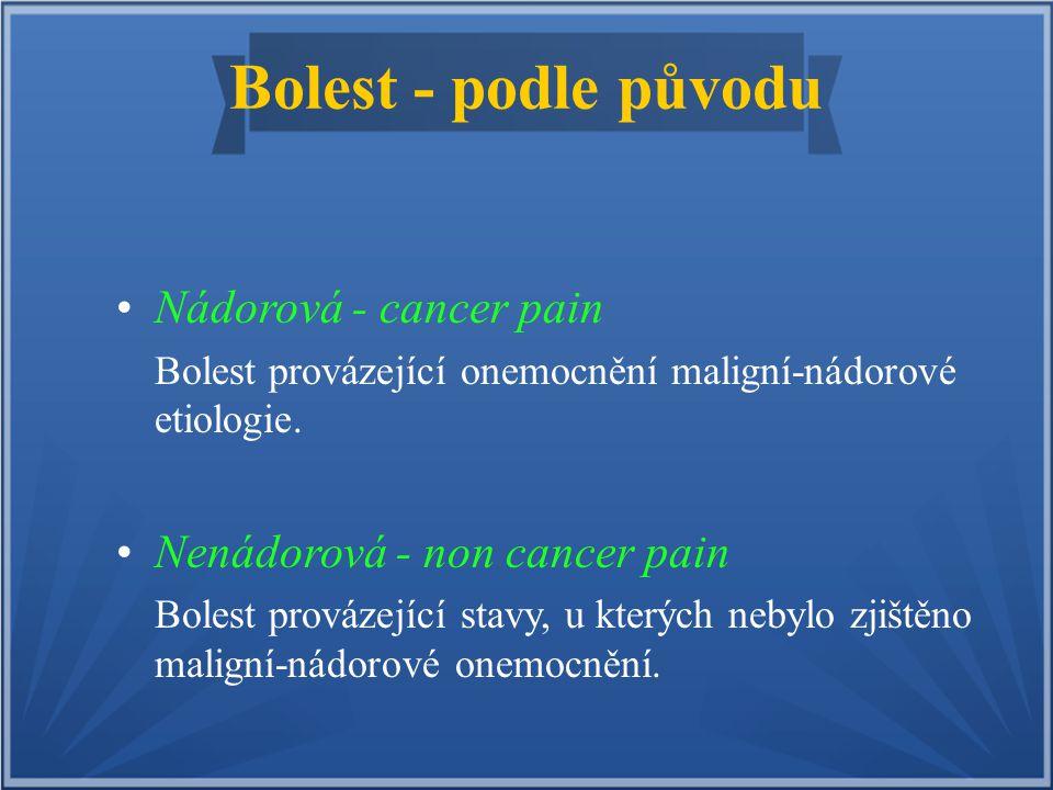 Bolest - podle původu Nádorová - cancer pain Bolest provázející onemocnění maligní-nádorové etiologie. Nenádorová - non cancer pain Bolest provázející