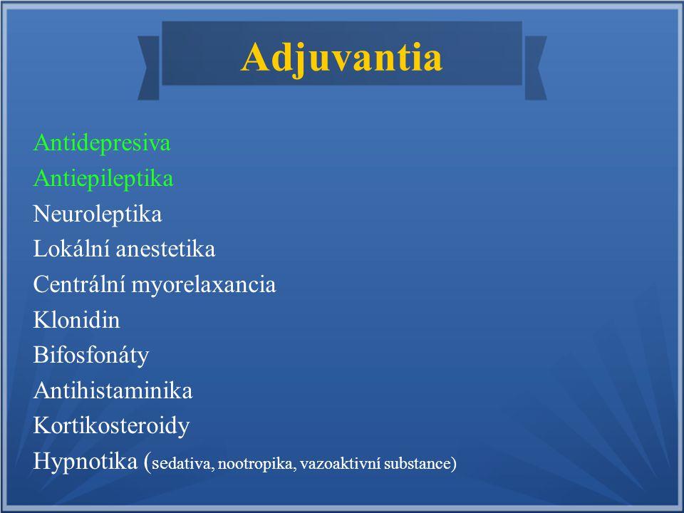 Adjuvantia Antidepresiva Antiepileptika Neuroleptika Lokální anestetika Centrální myorelaxancia Klonidin Bifosfonáty Antihistaminika Kortikosteroidy H