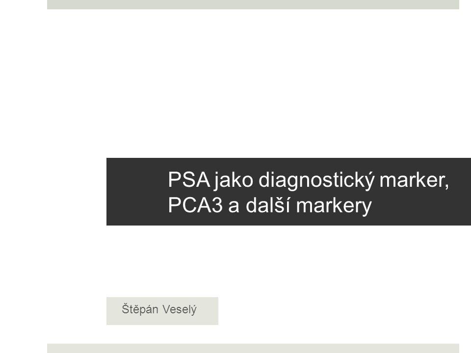 PSA jako diagnostický marker, PCA3 a další markery Štěpán Veselý