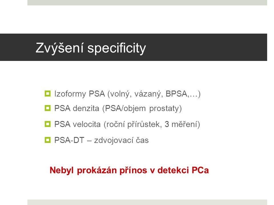Zvýšení specificity  Izoformy PSA (volný, vázaný, BPSA,…)  PSA denzita (PSA/objem prostaty)  PSA velocita (roční přírůstek, 3 měření)  PSA-DT – zd