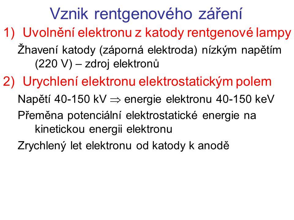 Vznik rentgenového záření 1)Uvolnění elektronu z katody rentgenové lampy Žhavení katody (záporná elektroda) nízkým napětím (220 V) – zdroj elektronů 2