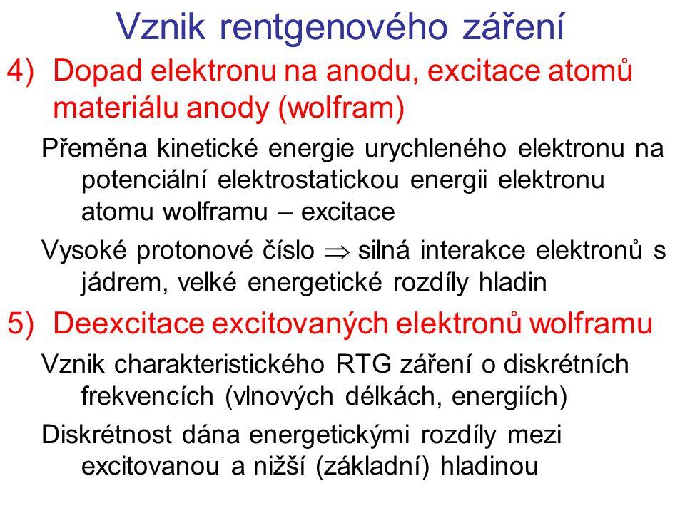 Vznik rentgenového záření 4)Dopad elektronu na anodu, excitace atomů materiálu anody (wolfram) Přeměna kinetické energie urychleného elektronu na pote