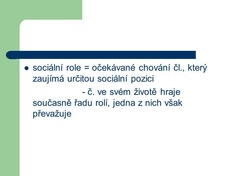 sociální role = očekávané chování čl., který zaujímá určitou sociální pozici - č.