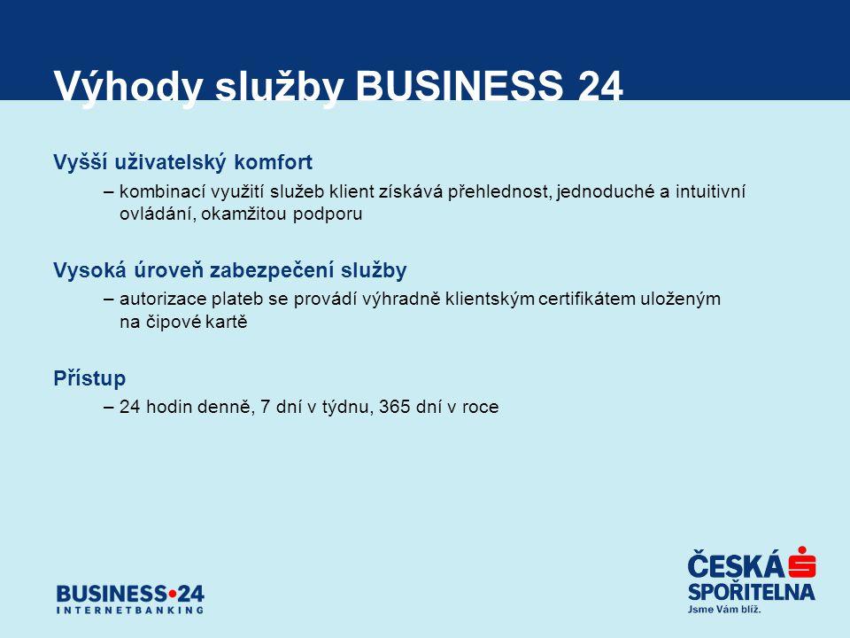 Výhody služby BUSINESS 24 Vyšší uživatelský komfort –kombinací využití služeb klient získává přehlednost, jednoduché a intuitivní ovládání, okamžitou