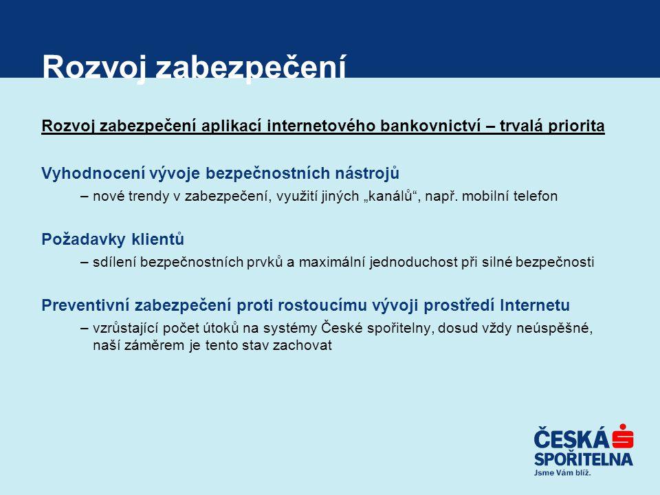 Rozvoj zabezpečení Rozvoj zabezpečení aplikací internetového bankovnictví – trvalá priorita Vyhodnocení vývoje bezpečnostních nástrojů –nové trendy v