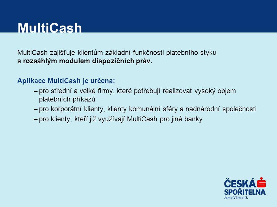 MultiCash MultiCash zajišťuje klientům základní funkčnosti platebního styku s rozsáhlým modulem dispozičních práv. Aplikace MultiCash je určena: –pro