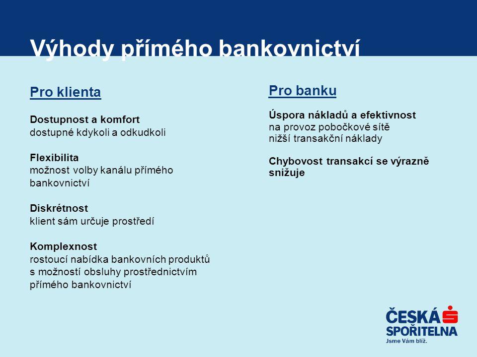 Výhody přímého bankovnictví Pro klienta Dostupnost a komfort dostupné kdykoli a odkudkoli Flexibilita možnost volby kanálu přímého bankovnictví Diskré