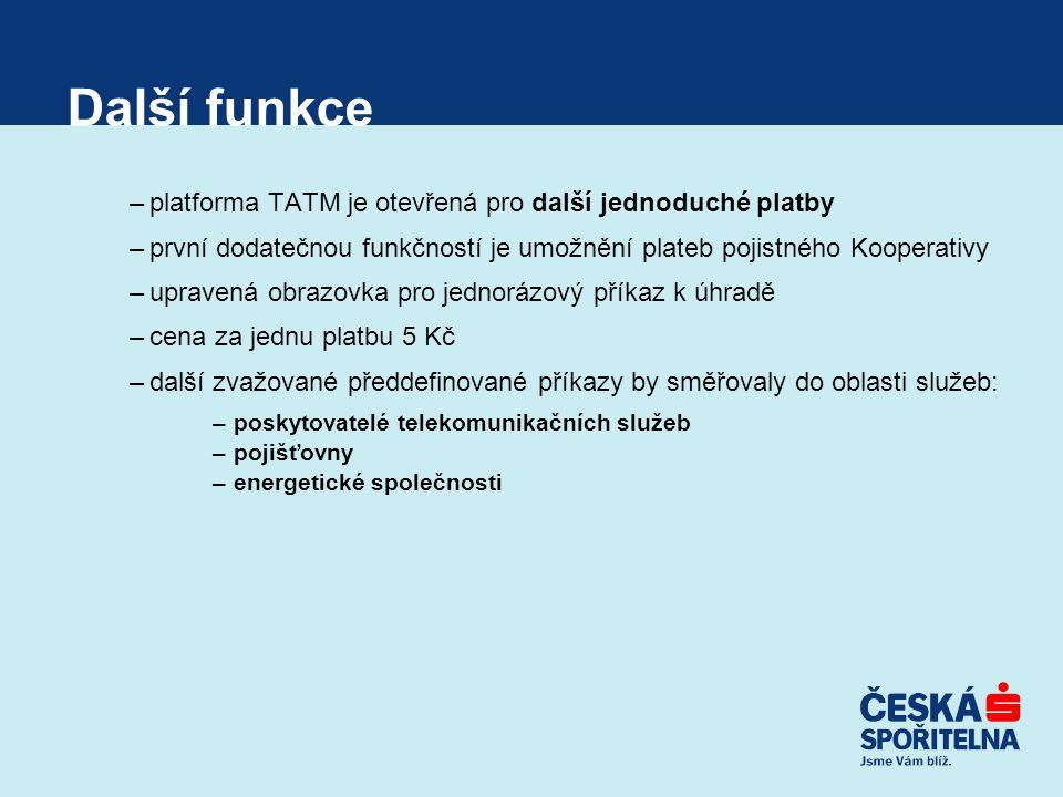 Další funkce –platforma TATM je otevřená pro další jednoduché platby –první dodatečnou funkčností je umožnění plateb pojistného Kooperativy –upravená