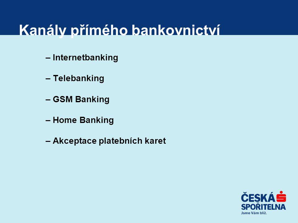 Kanály přímého bankovnictví – Internetbanking – Telebanking – GSM Banking – Home Banking – Akceptace platebních karet